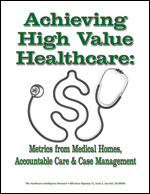 Achieving High Value Healthcare: Metrics from Medical Homes, Accountable Care and Case Management