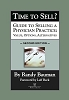 Time to Sell? Guide to Selling a Physician Practice: Value, Options, Alternatives Second Edition