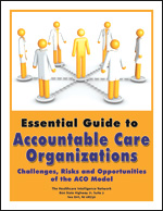 Essential Guide to Accountable Care Organizations: Challenges, Risks and Opportunities of the ACO Model