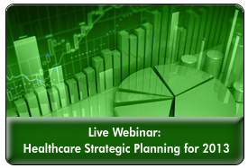 Healthcare Trends & Forecast in 2013: A Strategic Planning Session
