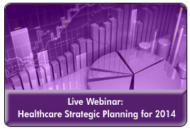 Healthcare Trends & Forecast in 2014: A Strategic Planning Session