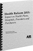 Health Reform 2011: Impact on Health Plans, Hospitals, Providers and Purchasers