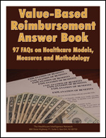 Value-Based   Reimbursement Answer Book: 97 FAQs on Healthcare Models, Measures and Methodology